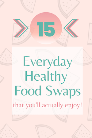 15 EVERYDAY HEALTHY FOOD SWAPS you'll actually enjoy!