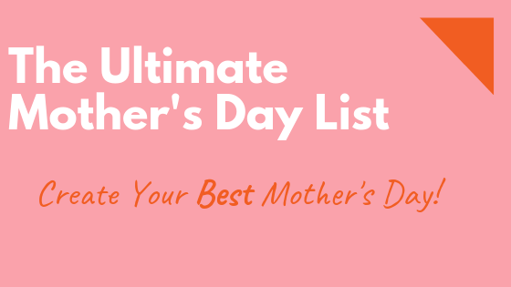 Ultimate Mother's Day List