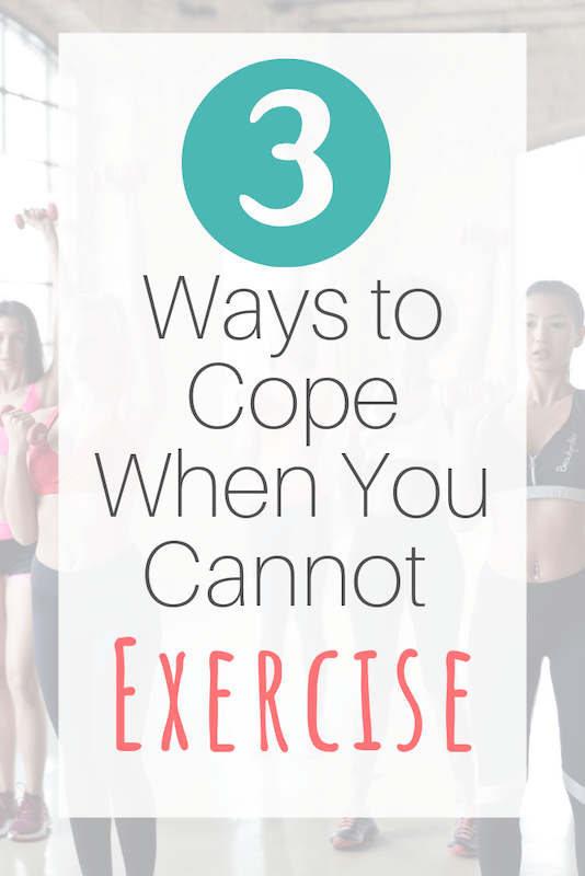 how to cope when you cannot exercise