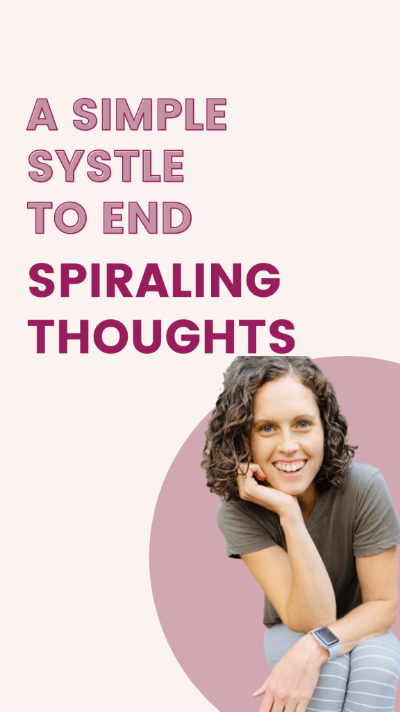 a simple system to end spiraling thoughts